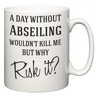 A Day Without Abseiling Wouldn't Kill Me But Why Risk It?  Mug