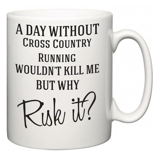 A Day Without Cross Country Running Wouldn't Kill Me But Why Risk It?  Mug