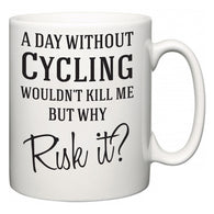 A Day Without Cycling Wouldn't Kill Me But Why Risk It?  Mug