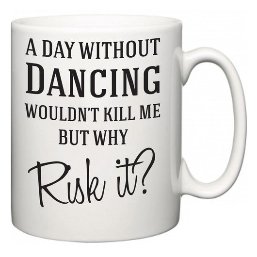 A Day Without Dancing Wouldn't Kill Me But Why Risk It?  Mug