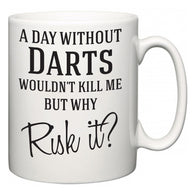 A Day Without Darts Wouldn't Kill Me But Why Risk It?  Mug