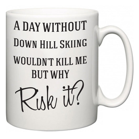 A Day Without Down Hill Skiing Wouldn't Kill Me But Why Risk It?  Mug