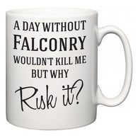 A Day Without Falconry Wouldn't Kill Me But Why Risk It?  Mug