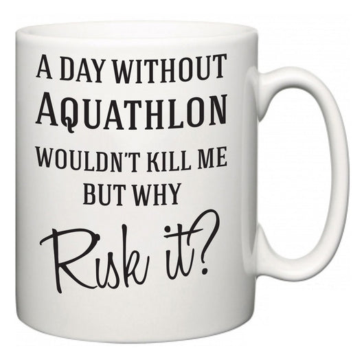 A Day Without Aquathlon Wouldn't Kill Me But Why Risk It?  Mug