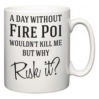 A Day Without Fire Poi Wouldn't Kill Me But Why Risk It?  Mug