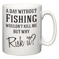 A Day Without Fishing Wouldn't Kill Me But Why Risk It?  Mug