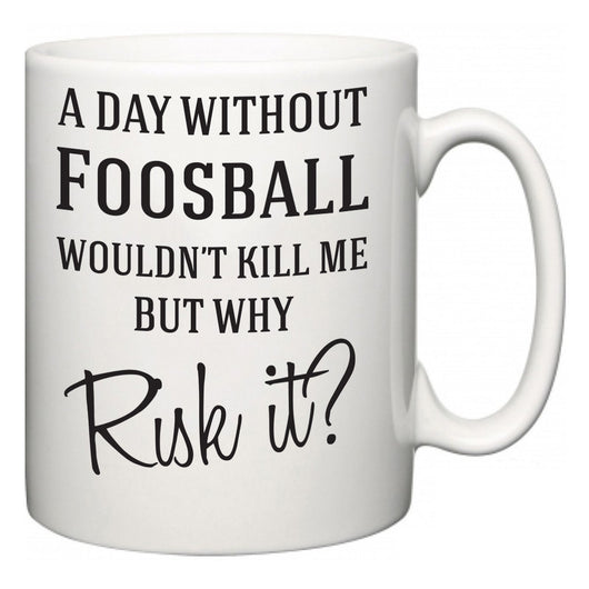 A Day Without Foosball Wouldn't Kill Me But Why Risk It?  Mug
