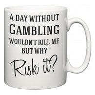 A Day Without Gambling Wouldn't Kill Me But Why Risk It?  Mug