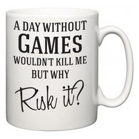 A Day Without Games Wouldn't Kill Me But Why Risk It?  Mug