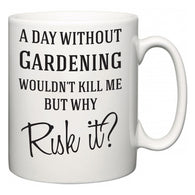 A Day Without Gardening Wouldn't Kill Me But Why Risk It?  Mug