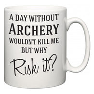 A Day Without Archery Wouldn't Kill Me But Why Risk It?  Mug