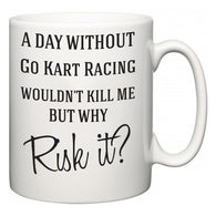 A Day Without Go Kart Racing Wouldn't Kill Me But Why Risk It?  Mug