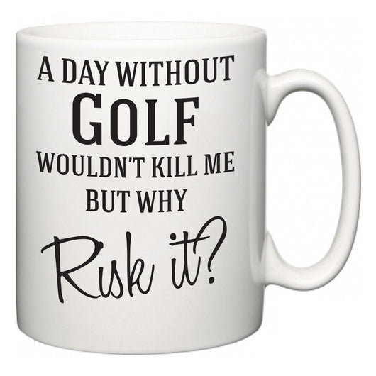A Day Without Golf Wouldn't Kill Me But Why Risk It?  Mug