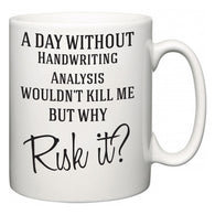 A Day Without Handwriting Analysis Wouldn't Kill Me But Why Risk It?  Mug