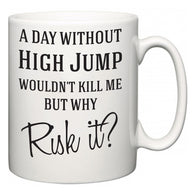 A Day Without High Jump Wouldn't Kill Me But Why Risk It?  Mug