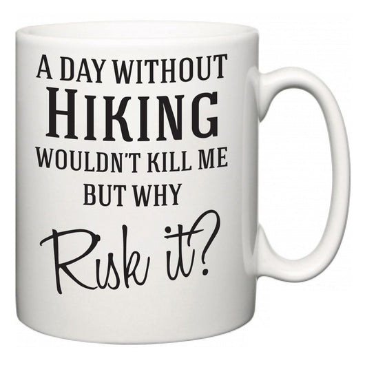 A Day Without Hiking Wouldn't Kill Me But Why Risk It?  Mug