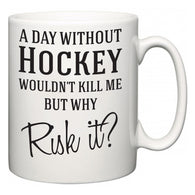 A Day Without Hockey Wouldn't Kill Me But Why Risk It?  Mug