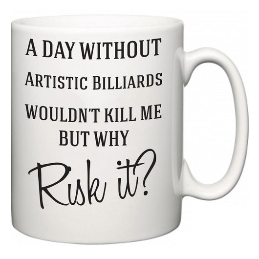 A Day Without Artistic Billiards Wouldn't Kill Me But Why Risk It?  Mug