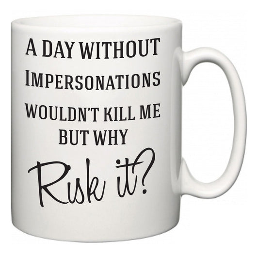 A Day Without Impersonations Wouldn't Kill Me But Why Risk It?  Mug