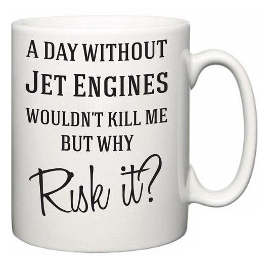 A Day Without Jet Engines Wouldn't Kill Me But Why Risk It?  Mug