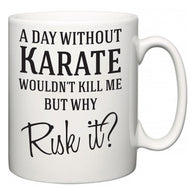 A Day Without Karate Wouldn't Kill Me But Why Risk It?  Mug