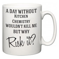 A Day Without Kitchen Chemistry Wouldn't Kill Me But Why Risk It?  Mug