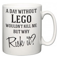 A Day Without Lego Wouldn't Kill Me But Why Risk It?  Mug