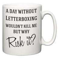 A Day Without Letterboxing Wouldn't Kill Me But Why Risk It?  Mug