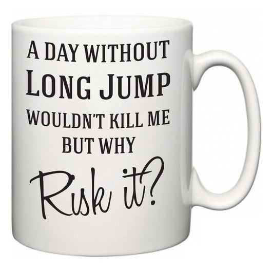 A Day Without Long Jump Wouldn't Kill Me But Why Risk It?  Mug