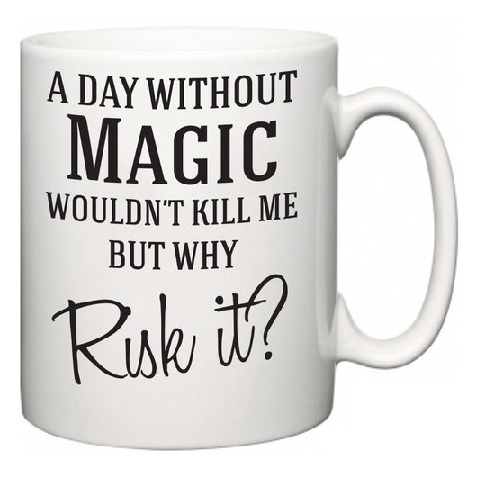 A Day Without Magic Wouldn't Kill Me But Why Risk It?  Mug