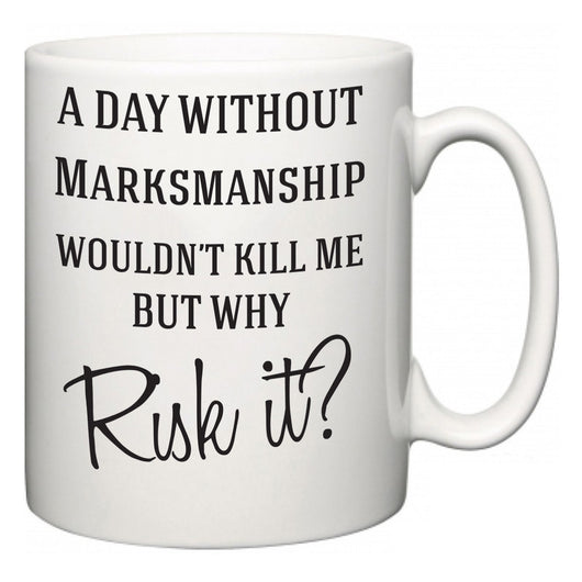 A Day Without Marksmanship Wouldn't Kill Me But Why Risk It?  Mug