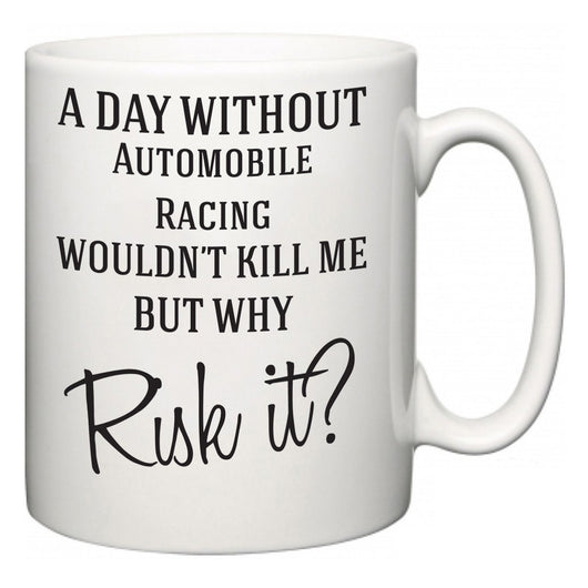 A Day Without Automobile Racing Wouldn't Kill Me But Why Risk It?  Mug