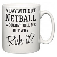 A Day Without Netball Wouldn't Kill Me But Why Risk It?  Mug