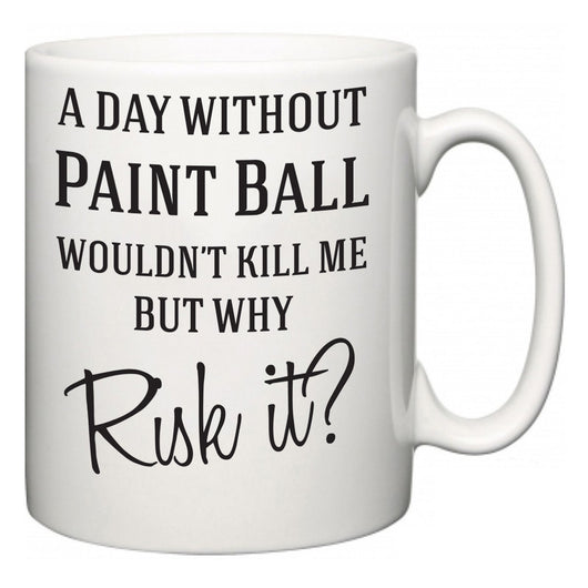 A Day Without Paint Ball Wouldn't Kill Me But Why Risk It?  Mug