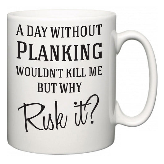 A Day Without Planking Wouldn't Kill Me But Why Risk It?  Mug