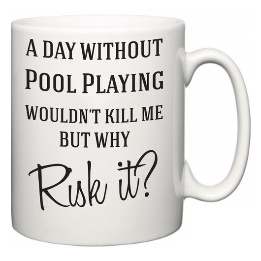 A Day Without Pool Playing Wouldn't Kill Me But Why Risk It?  Mug