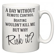 A Day Without Remote Control Boating Wouldn't Kill Me But Why Risk It?  Mug