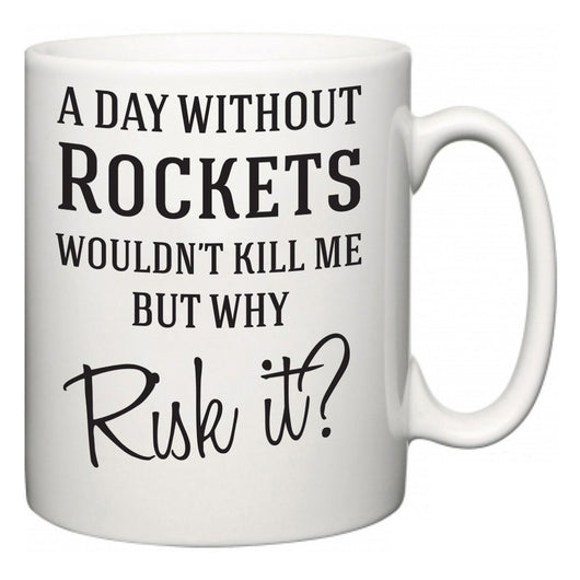 A Day Without Rockets Wouldn't Kill Me But Why Risk It?  Mug