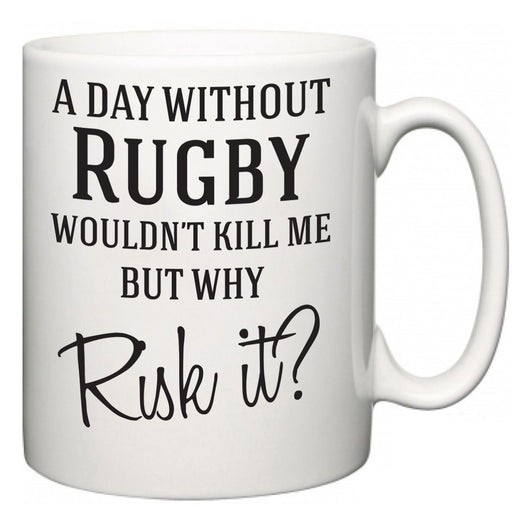 A Day Without Rugby Wouldn't Kill Me But Why Risk It?  Mug