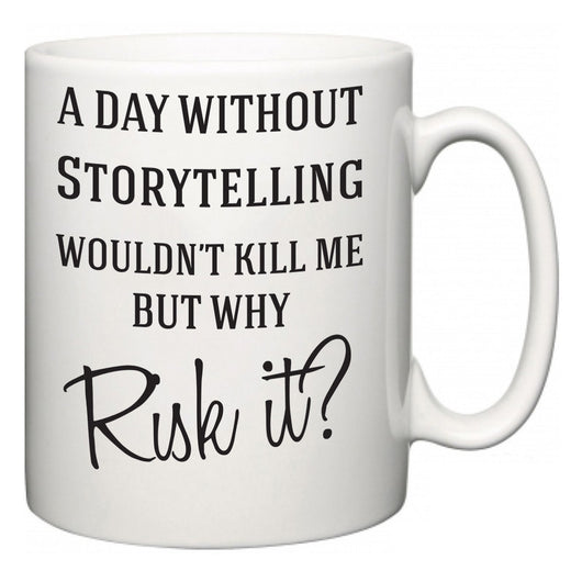 A Day Without Storytelling Wouldn't Kill Me But Why Risk It?  Mug