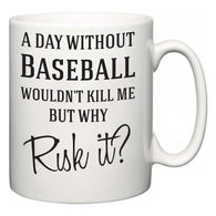 A Day Without Baseball Wouldn't Kill Me But Why Risk It?  Mug