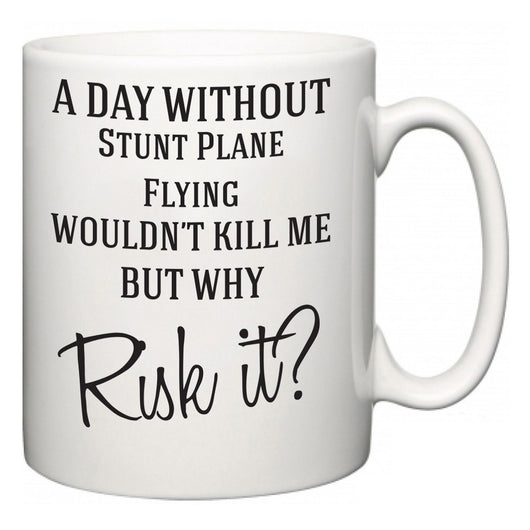 A Day Without Stunt Plane Flying Wouldn't Kill Me But Why Risk It?  Mug
