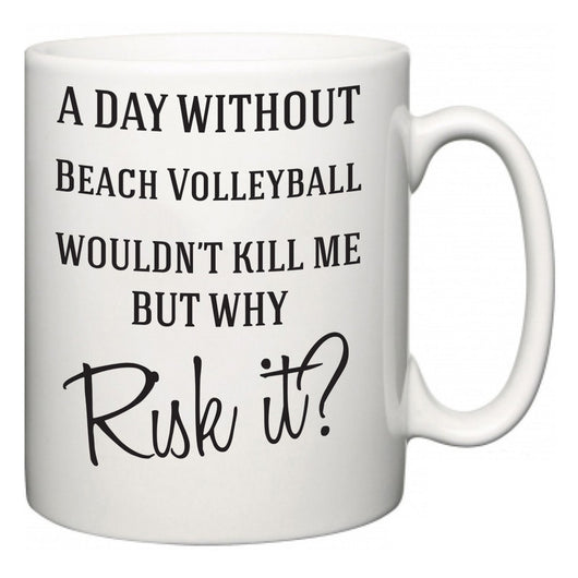 A Day Without Beach Volleyball Wouldn't Kill Me But Why Risk It?  Mug