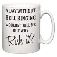 A Day Without Bell Ringing Wouldn't Kill Me But Why Risk It?  Mug