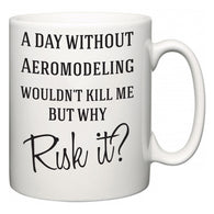 A Day Without Aeromodeling Wouldn't Kill Me But Why Risk It?  Mug