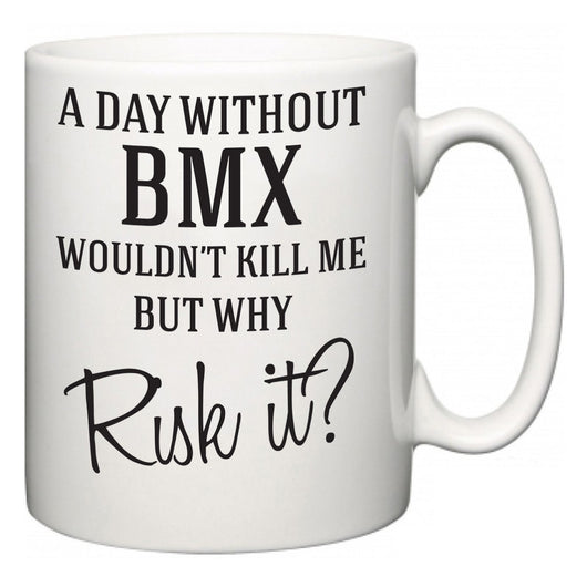 A Day Without BMX Wouldn't Kill Me But Why Risk It?  Mug