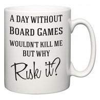 A Day Without Board Games Wouldn't Kill Me But Why Risk It?  Mug