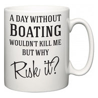 A Day Without Boating Wouldn't Kill Me But Why Risk It?  Mug