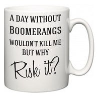 A Day Without Boomerangs Wouldn't Kill Me But Why Risk It?  Mug