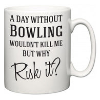 A Day Without Bowling Wouldn't Kill Me But Why Risk It?  Mug